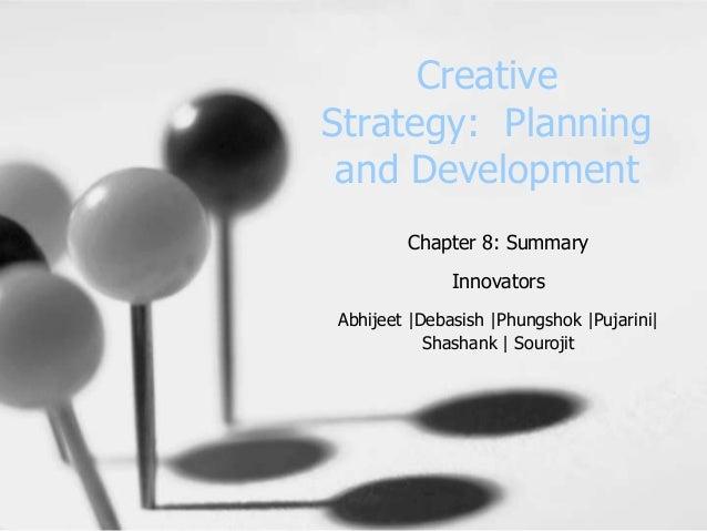 CreativeStrategy: Planning and Development        Chapter 8: Summary              InnovatorsAbhijeet  Debasish  Phungshok ...