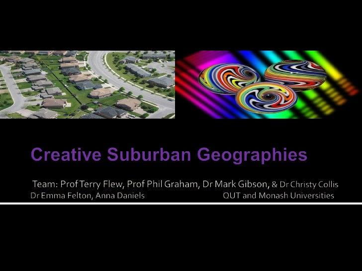 Creative Suburban Geographies - Emma Felton+Christy Collis