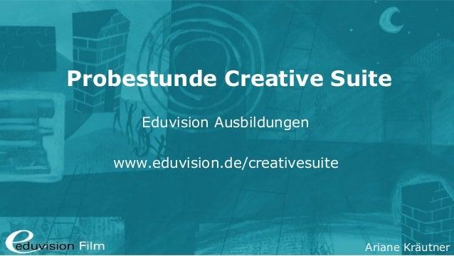 Ariane Kräutner Probestunde Creative Suite Eduvision Ausbildungen www.eduvision.de/creativesuite