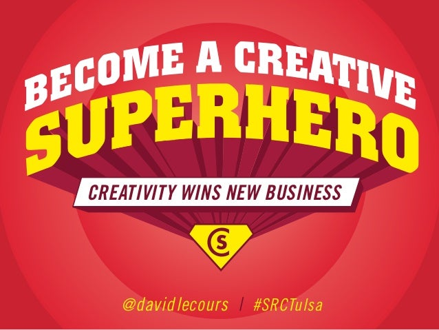 CREATIVITY WINS NEW BUSINESS  @ davidlecours | #SRCTulsa
