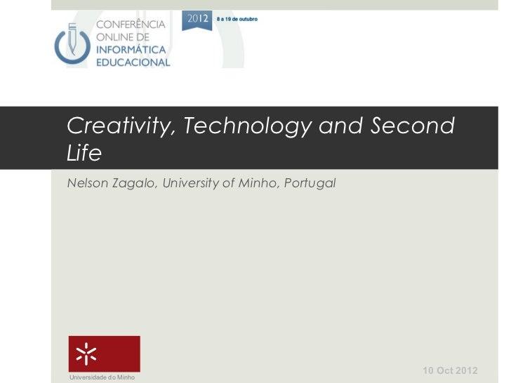 Creativity, Technology and SecondLifeNelson Zagalo, University of Minho, Portugal                                         ...