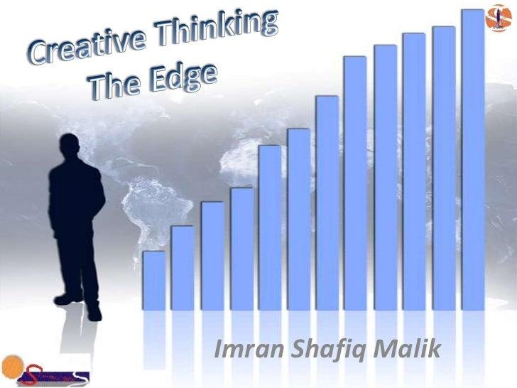 Creative Thinking<br />The Edge<br />Imran Shafiq Malik<br />