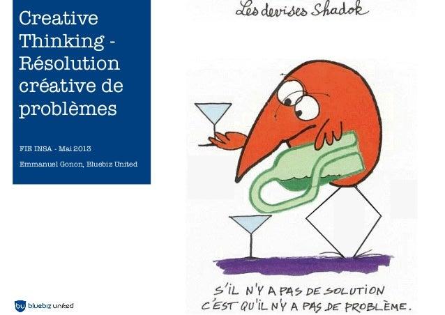 1FIE INSA - Mai 2013Emmanuel Gonon, Bluebiz UnitedCreativeThinking -Résolutioncréative deproblèmes