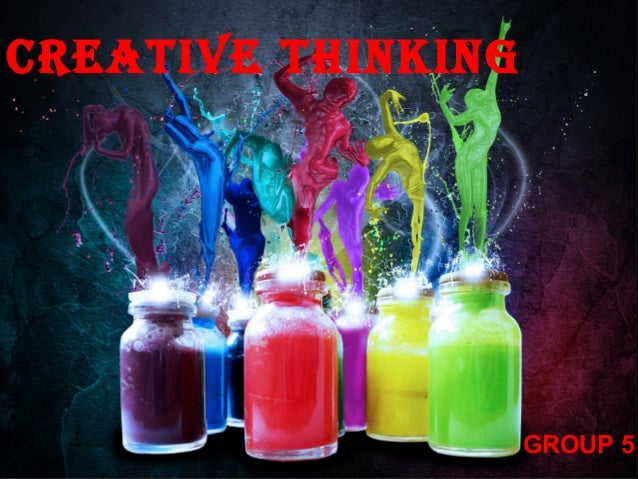 CREATIVE THINKING                    GROUP 5                        1