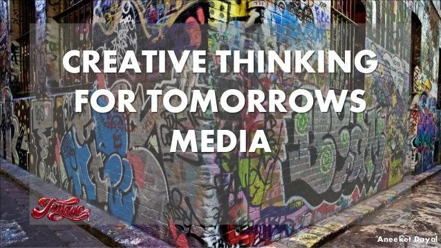 CREATIVE THINKING FOR TOMORROWS MEDIA Aneeket Dayal