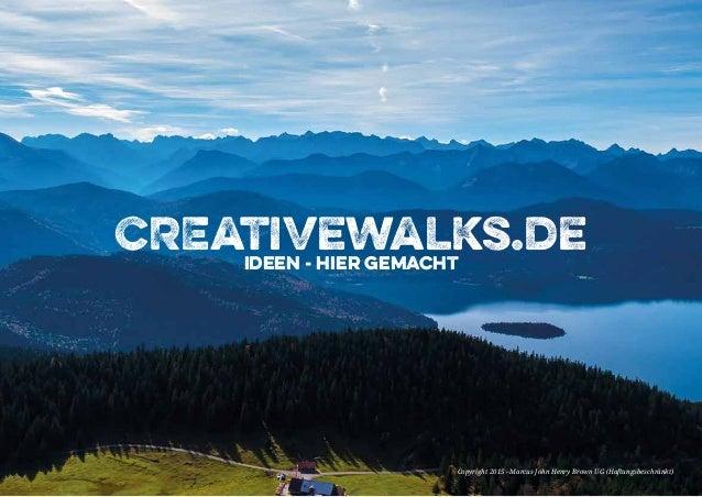 Copyright 2015 - Marcus John Henry Brown UG (Haftungsbeschränkt) CREativewalks.deIdeen - hier gemacht Copyright 2015 - Mar...