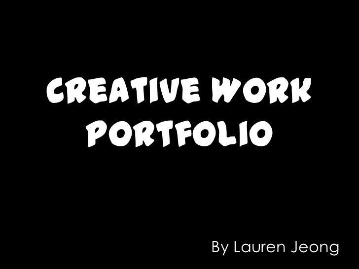 Creative Work Portfolio<br />By Lauren Jeong<br />