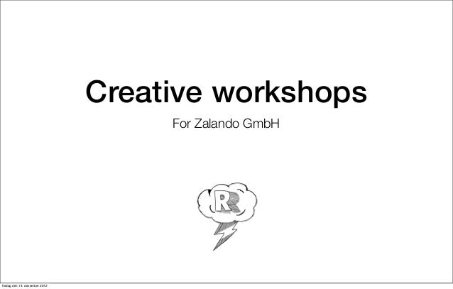 Creative workshops                                    For Zalando GmbHfredag den 14. december 2012