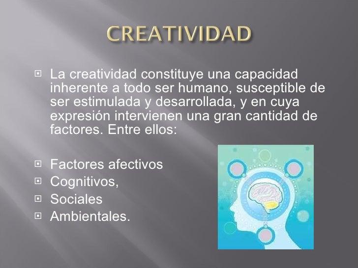 <ul><li>La creatividad constituye una capacidad inherente a todo ser humano, susceptible de ser estimulada y desarrollada,...