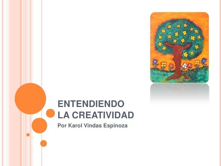 ENTENDIENDO LA CREATIVIDAD<br />Por Karol Vindas Espinoza<br />