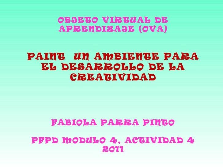 OBJETO VIRTUAL DE APRENDIZAJE (OVA) PAINT  UN AMBIENTE PARA EL DESARROLLO DE LA CREATIVIDAD FABIOLA PARRA PINTO PFPD MODUL...