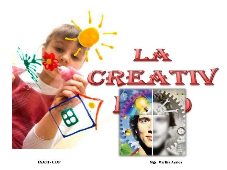 La Creatividad<br />UNACH - UFAP                                                                              Mgs. Martha ...
