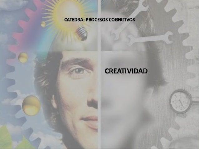 CATEDRA: PROCESOS COGNITIVOS CREATIVIDAD