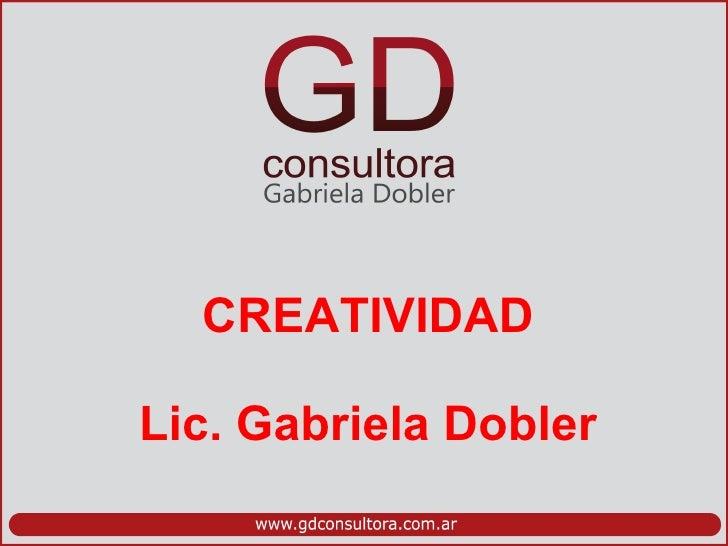 Creatividad. Lic. Gabriela Dobler