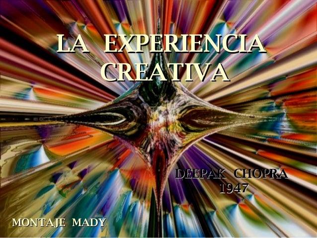 LA EXPERIENCIALA EXPERIENCIA CREATIVACREATIVA DEEPAK CHOPRADEEPAK CHOPRA 19471947 MONTAJE MADYMONTAJE MADY