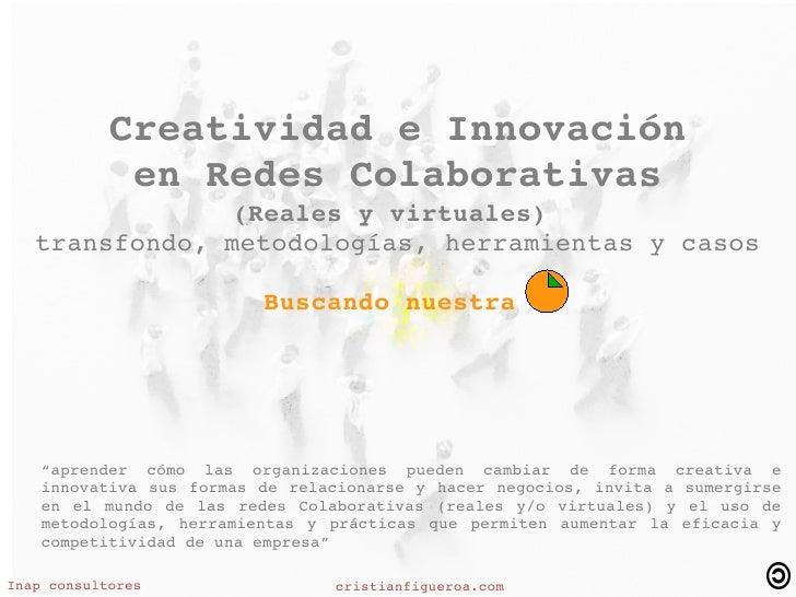 Creatividad e Innovación en Redes Colaborativas (Reales y virtuales)  transfondo, metodologías, herramientas y casos Busca...