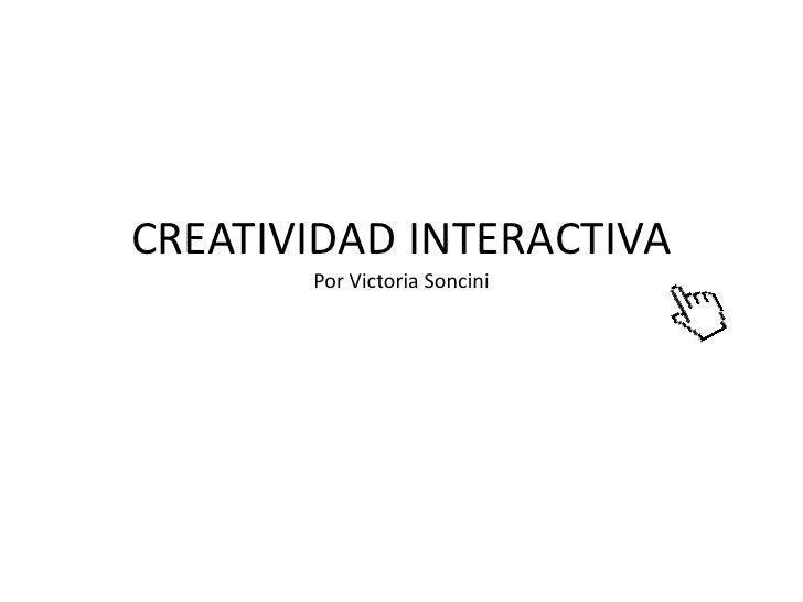 CREATIVIDAD INTERACTIVA        Por Victoria Soncini