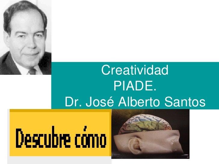 Creatividad        PIADE.Dr. José Alberto Santos
