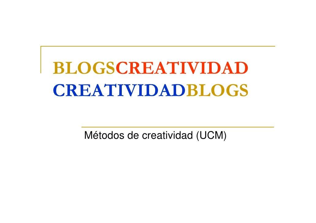 BLOGSCREATIVIDAD CREATIVIDADBLOGS    Métodos de creatividad (UCM)