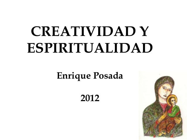 CREATIVIDAD YESPIRITUALIDAD   Enrique Posada        2012