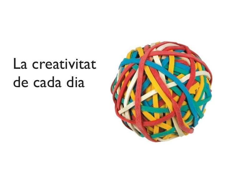 Creativitat de cada dia