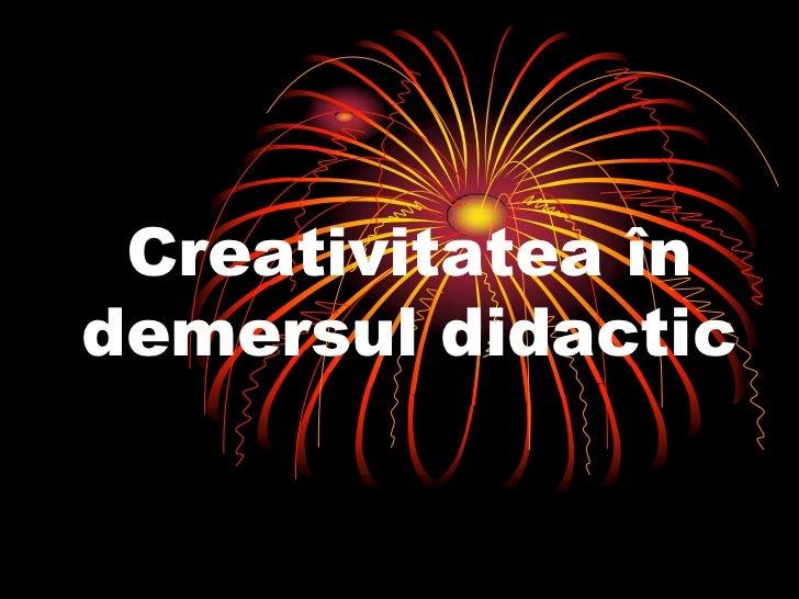 Creativitatea în demersul didactic<br />