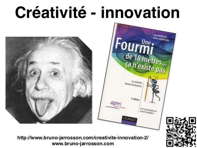 Créativité - innovation http://www.bruno-jarrosson.com/creativite-innovation-2/ www.bruno-jarrosson.com