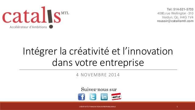 Intégrer la créativité et l'innovation  dans votre entreprise  4 NOVEMBRE 2014  Tel: 514-521-5733  4080,rue Wellington -31...