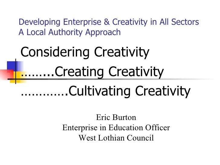 Developing Enterprise & Creativity in All Sectors A Local Authority Approach Considering Creativity …… ...Creating Creativ...