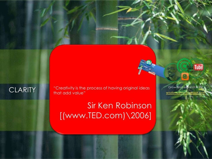 """Grow and expand in life<br />""""Creativity is the process of having original ideas that add value""""<br />Sir Ken Robinson[(w..."""