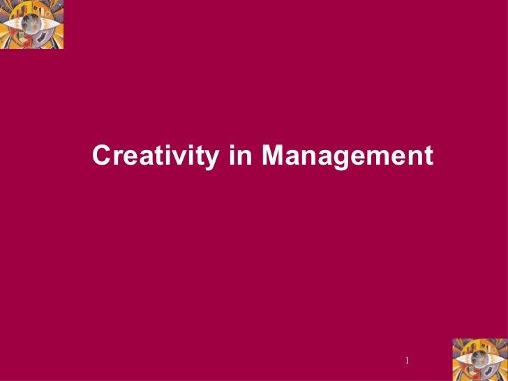 <ul><ul><li>Creativity in Management </li></ul></ul>