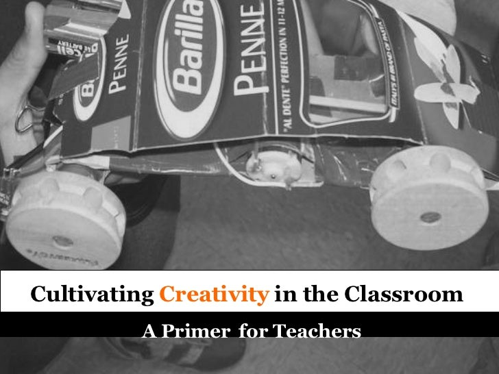 Cultivating  Creativity  in the Classroom   A Primer   for Teachers