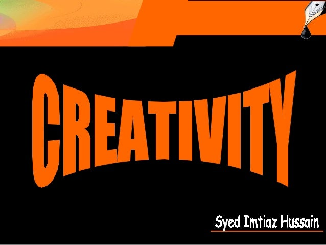 Creativity is the bringing into being of something which did not exist before, either as a product, a process or a thought...