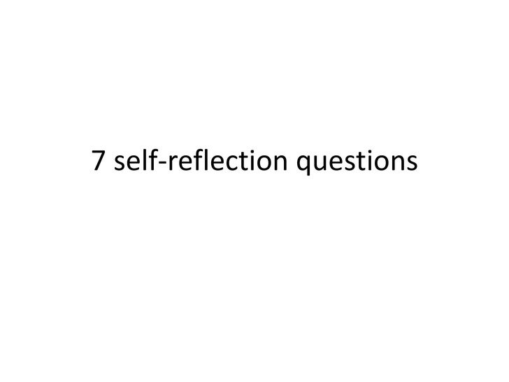 Reflection with 7 questions??