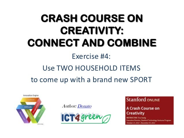 CRASH COURSE ON     CREATIVITY:CONNECT AND COMBINE           Exercise #4:    Use TWO HOUSEHOLD ITEMSto come up with a bran...