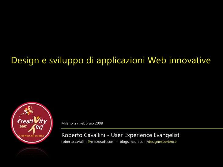 Design e sviluppo di applicazioni Web innovative                 Milano, 27 Febbraio 2008               Roberto Cavallini ...
