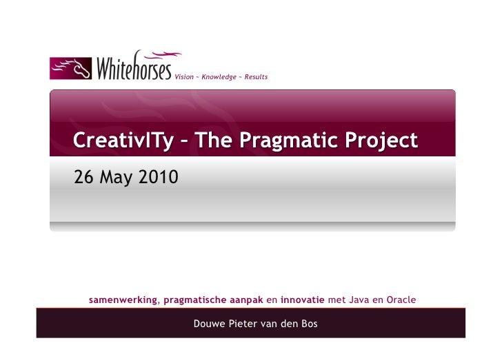 Vision ~ Knowledge ~ Results     26 May 2010      samenwerking, pragmatische aanpak en innovatie met Java en Oracle       ...