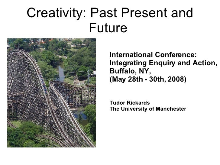 Creativity: Past Present and Future  International Conference: Integrating Enquiry and Action,  Buffalo, NY,  (May 28th - ...