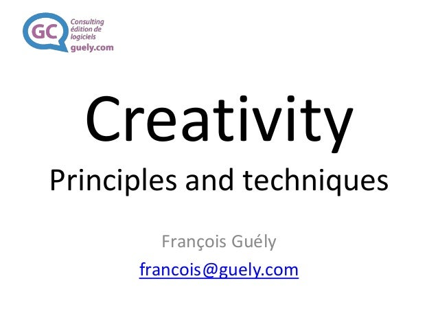 Creativity Principles and techniques François Guély francois@guely.com