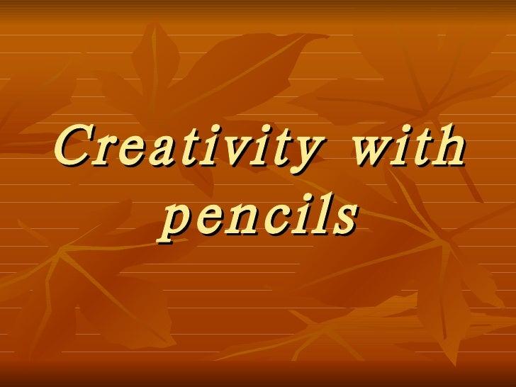 Creativity   with pencils
