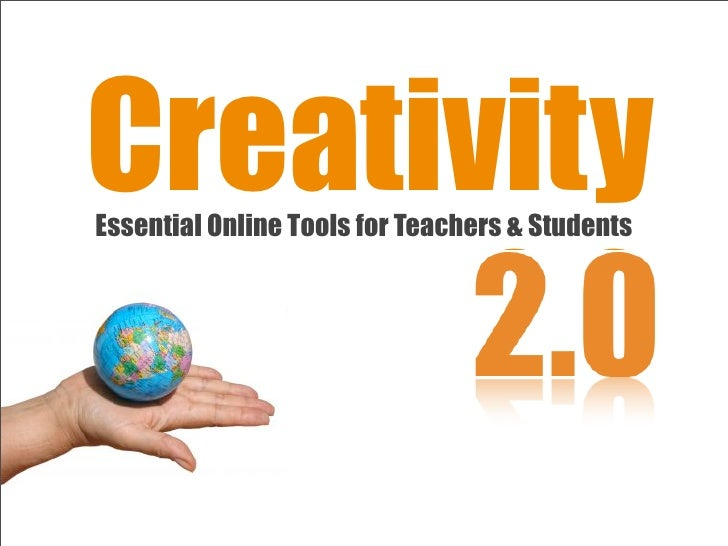 Creativity Essential Online Tools for Teachers & Students           2.0