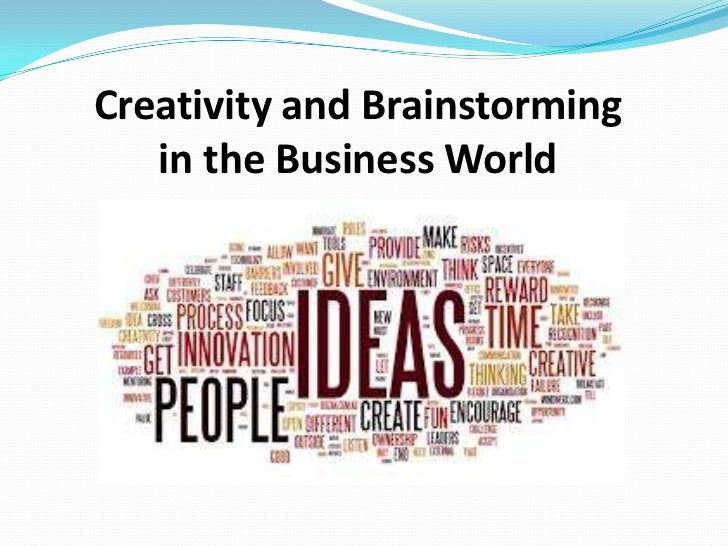 Creativity and Brainstorming   in the Business World