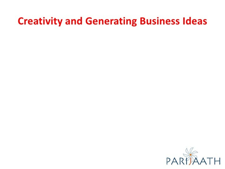 Creativity and generating business ideas, 8th august 2010 by rajiv tandon