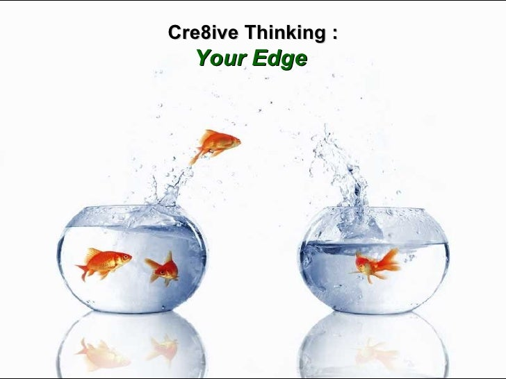 Cre8ive Thinking : Your Edge