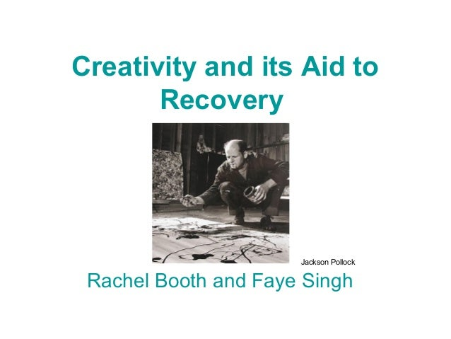Creativity and its Aid to Recovery  Jackson Pollock  Rachel Booth and Faye Singh