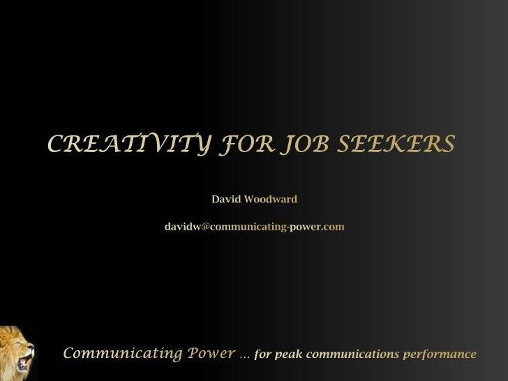 Light<br />Dark<br />CREATIVITY FOR JOB SEEKERS<br />David Woodward<br />davidw@communicating-power.com<br />Communicating...