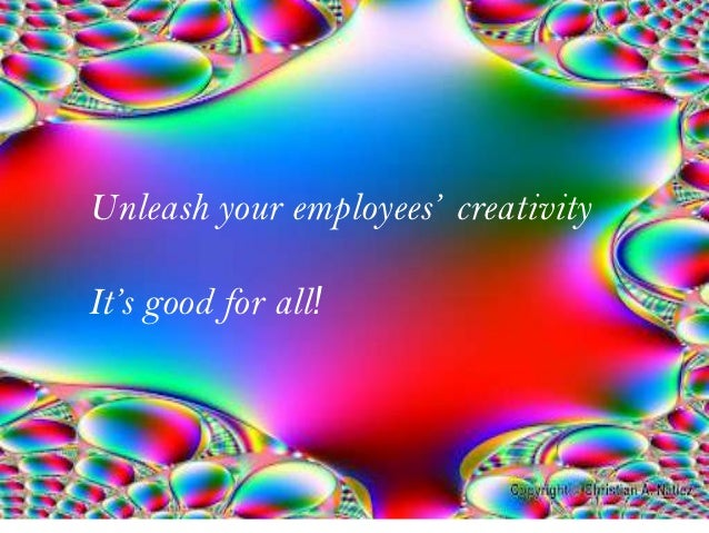 Unleash your employees' creativityIt's good for all!