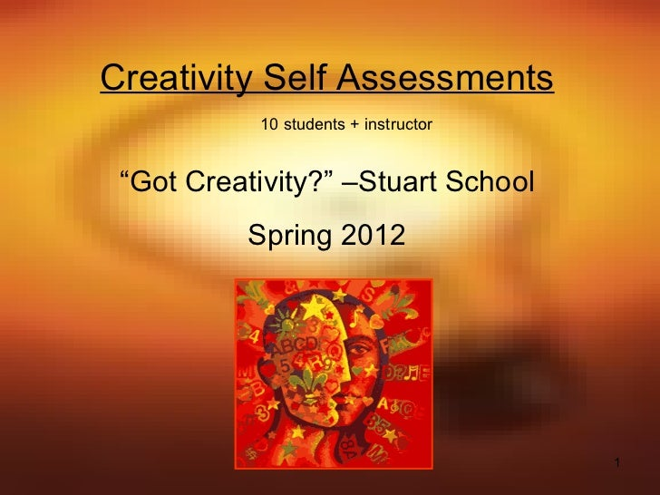 "Creativity Self Assessments "" Got Creativity?"" –Stuart School Spring 2012 10 students + instructor"
