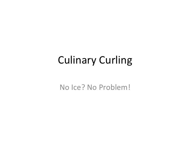 Culinary CurlingNo Ice? No Problem!