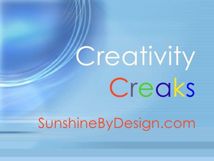 Creativity  C r e a k s SunshineByDesign.com